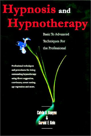 Hypnosis and Hypnotherapy Basic to Advanced Techniques: Calvin D. Banyan;