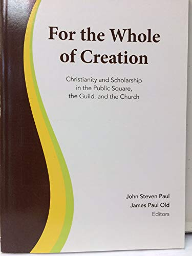 9780971229440: For the Whole of Creation: Christianity and Scholarship in the Public Square, the Guild, and the Church