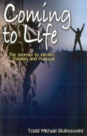 9780971231191: Coming To Life: The Journey To Identity, Passion, And Purpose