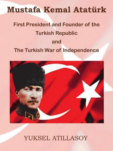 9780971235359: Mustafa Kemal Ataturk: First President and Founder of the Turkish Republic and the Turkish War of Independence