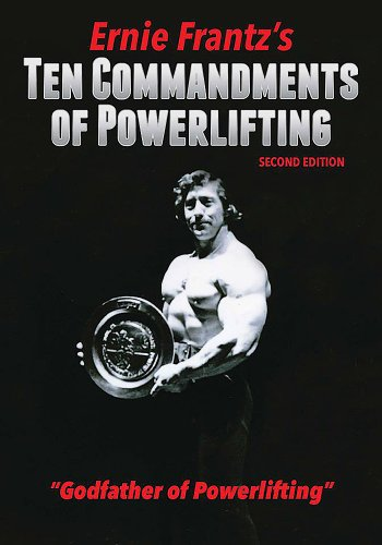 Ernie Frantz S Ten Commandments of Powerlifting Second Edition: Ernie Frantz
