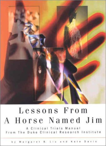 9780971252905: Lessons from a Horse Named Jim: A Clinical Trials Manual from the Duke Clinical Research Institute