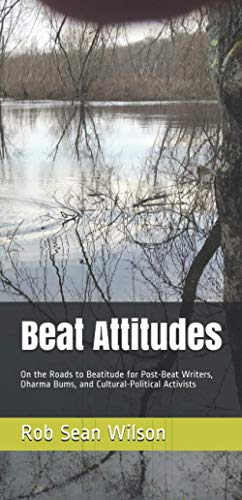 9780971254640: Beat Attitudes: On the Roads to Beatitude for Post-Beat Writers, Dharma Bums, and Cultural-Political