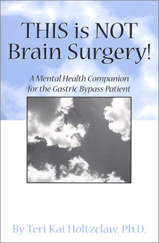 This is NOT Brain Surgery! A Mental Health Companion for the Gastric Bypass Patient: Holtzclaw, ...