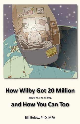 How Wilby Got 20 Million (people to read his blogs): Belew, William C