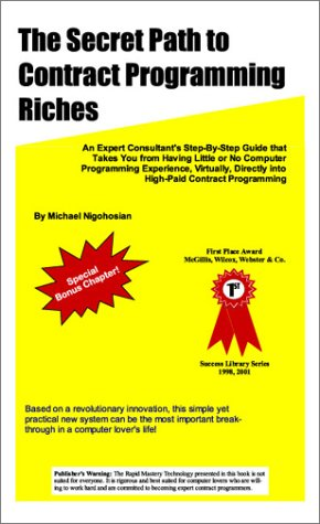 9780971280601: The Secret Path to Contract Programming Riches: An Expert Consultant's Step-by-Step Guide That Takes You from Having Little or No Computer Programming ... Directly into High-Paid Contract Programming