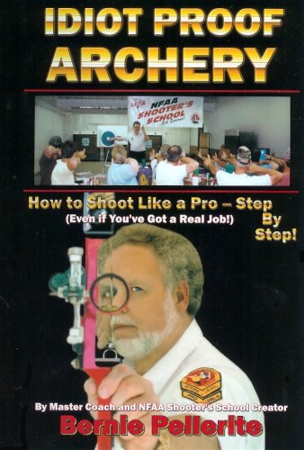 9780971281219: Idiot Proof Archery-How to Shoot Like a Pro--Step By Step