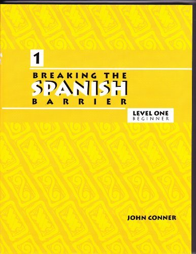 Breaking the Spanish Barrier: Level I (Beginner) (Spanish Edition) (0971281726) by Conner, John