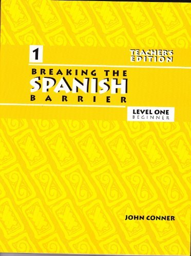 Breaking the Spanish Barrier, Level One Beginner, Teacher's Edition (9780971281738) by John Conner