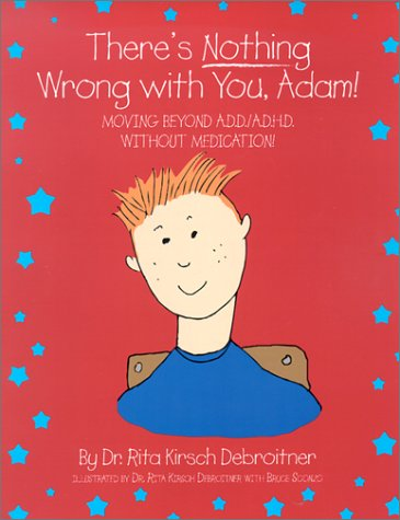9780971284104: There's Nothing Wrong with You, Adam! Moving Beyond A.D.D./A.D.H.D. Without Medication