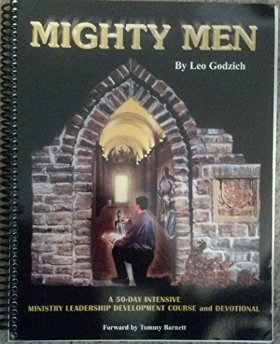 MIGHTY MEN A 50-DAY INTENSIVE MINISTRY LEADERSHIP DEELOPMENT COURSE AND DEVOTIONAL: LEO GODZICH
