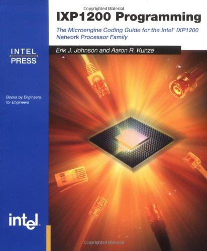 IXP 1200 Programming : The Microengine Coding: Aaron Kunze; Erik