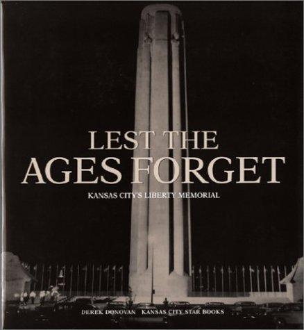 Lest the Ages Forget: Kansas City's Liberty Memorial: Donovan, Derek