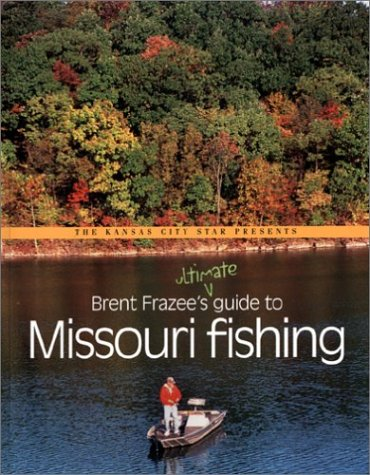 9780971292093: Brent Frazee's Ultimate Guide to Missouri Fishing