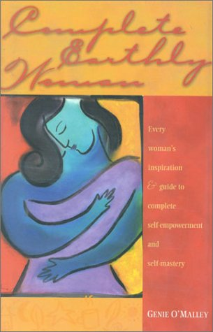 Complete Earthly Woman: Every Woman's Guide to: Genie O'Malley