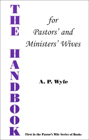 The Handbook for Pastors' and Ministers' Wives: A. P. Wyfe