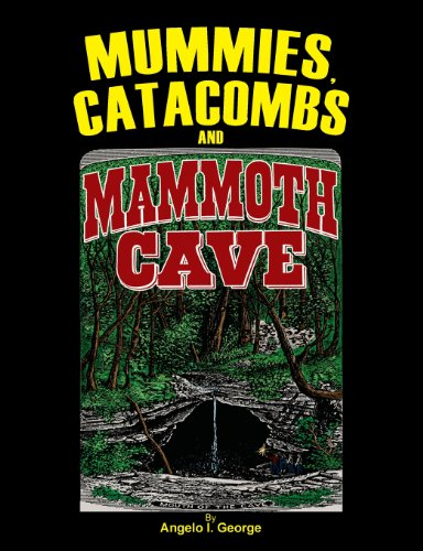 Mummies, Catacombs and Mammoth Cave (Paperback): Angelo I George
