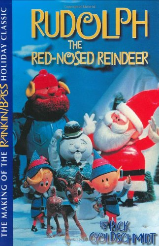 Rudolph The Red-Nosed Reindeer: The Making Of The Rankin/Bass Holiday Classic: Goldschmidt, ...