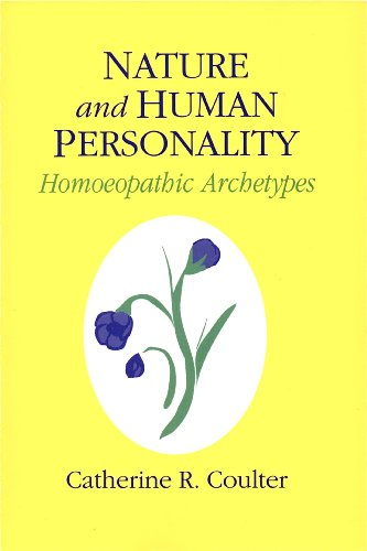 Nature and Human Personality: Homeopathic Archetypes: Coulter, Catherine