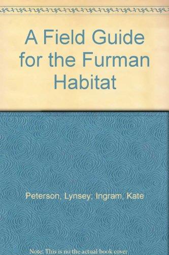 A Field Guide for the Furman Habitat: Peterson, Lynsey; Ingram, Kate