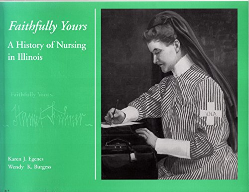 9780971313811: Faithfully Yours: A History of Nursing in Illinois