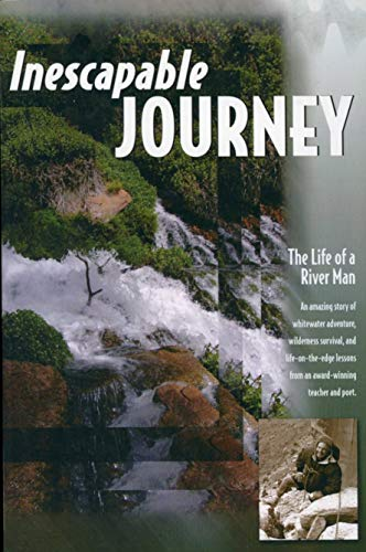 9780971317116: Inescapable Journey The Life of a River Man