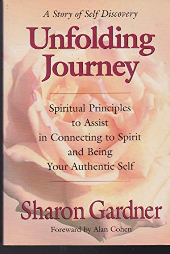 9780971317604: Unfolding Journey: Spiritual Principles to Assist in Connenting to Spirit and Being Your Authentic Selfur Authenitc Self