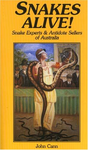 SNAKES ALIVE! SNAKE EXPERTS AND ANTIDOTE SELLERS: Cann, John