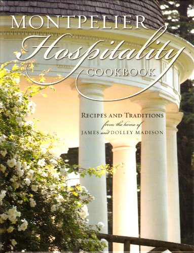9780971326101: Montpelier Hospitality: History, Traditions and Recipes From the Home of James and Dolley Madison