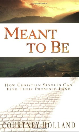 Meant to Be: How Christian Singles Can: Courtney Holland