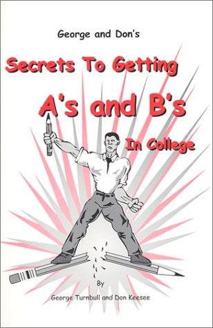 9780971326903: George and Don's Secrets To Getting A's and B's In College