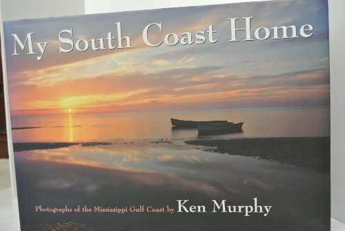 My South Coast home: Photographs of the Mississippi Gulf Coast: Murphy, Ken