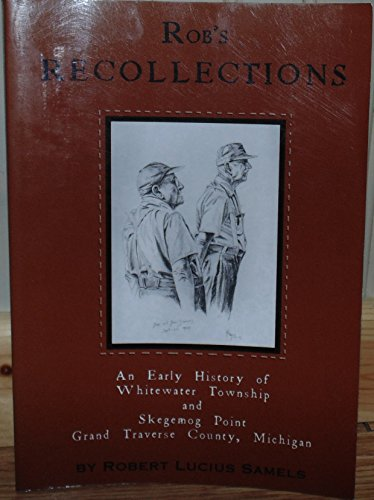 9780971333505: Rob's recollections of the early history of Whitewater Township and Skegemog Point, Grand Traverse County, Michigan