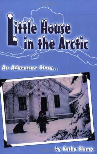 Little House in the Arctic An Adventure: Kathy Slamp