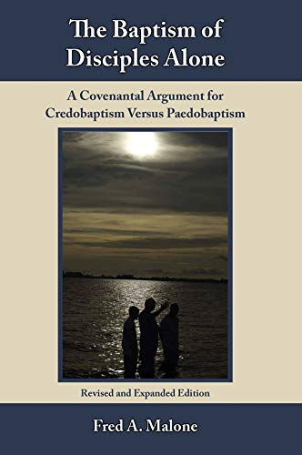 9780971336131: The baptism of disciples alone: A covenantal argument for credobaptism versus paedobaptism