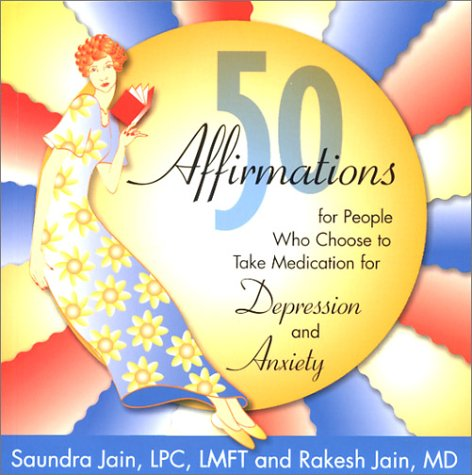 50 Affirmations for People Who Choose to Take Medication for Depression and Anxiety: Jain, Saundra,...