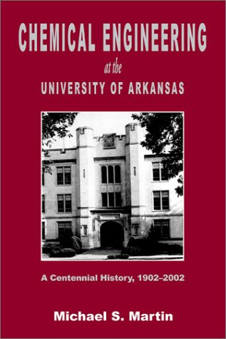 Chemical Engineering at the University of Arkansas, A Centennial History, 1902-2002