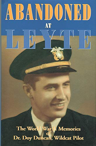 9780971347014: Abandoned At Leyte: The WWII Memories of Dr. Doy Duncan, Wildcat Pilot