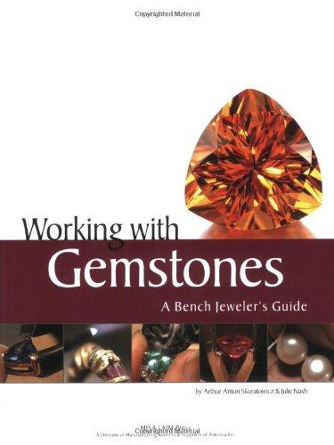 Working with Gemstones: A Bench Jeweler's Guide: Arthur Anton Skuratowicz/ Julie Nash