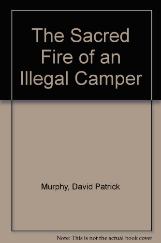 The Sacred Fire of an Illegal Camper: David Patrick Murphy