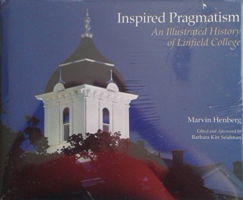 9780971355521: Inspired Pragmatism: An Illustrated History of Linfield College
