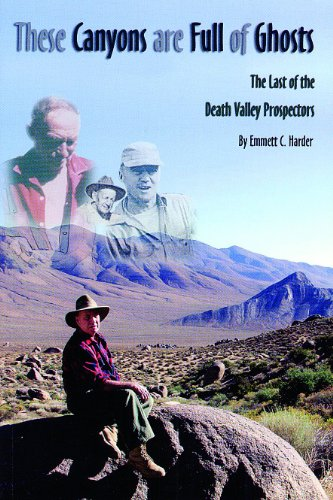 9780971359406: These Canyons Are Full of Ghosts: The Last of the Death Valley Prospectors