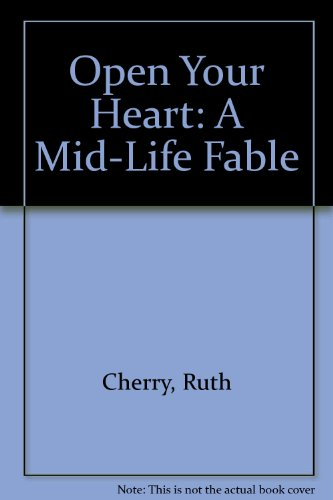 Open Your Heart : A Mid-Life Fable: Cherry, Ruth