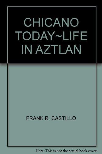 CHICANO TODAY; Life In Aztlan *: CASTILLO, Frank R.