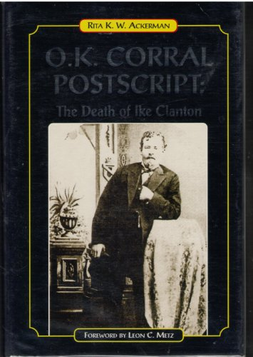 O.k. Corral Postscript: The Death of Ike Clanton: Rita Ackerman