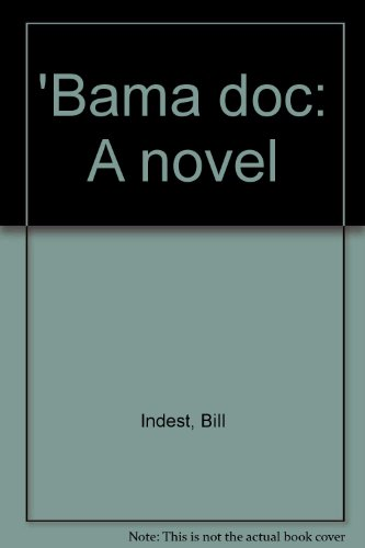 Bama doc: A novel: Indest, Bill