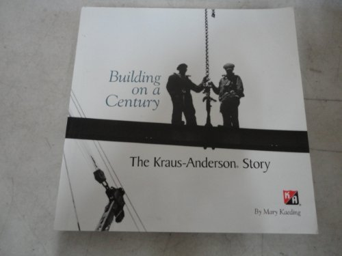 Building on a Century: The Kraus-Anderson Story
