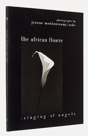 THE AFRICAN FLOWER. Singing of Angels.: MOUTOUSSAMY-ASHE, Jeanne.