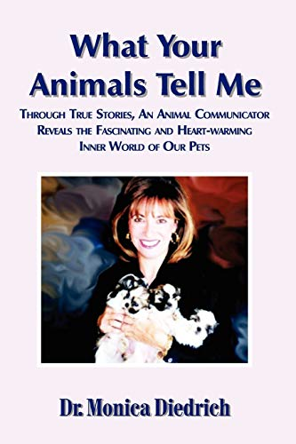 9780971381209: What Your Animals Tell Me: Through True Stories, An Animal Communicator Reveals the Fascinating and Heart-Warming Inner World of Our Pets