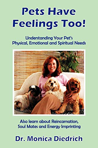 9780971381230: Pets Have Feelings Too! - Understanding Your Pet's Physical, Emotional and Spiritual Needs. Also learn about Reincarnation, Soul Mates and Energy Imprinting
